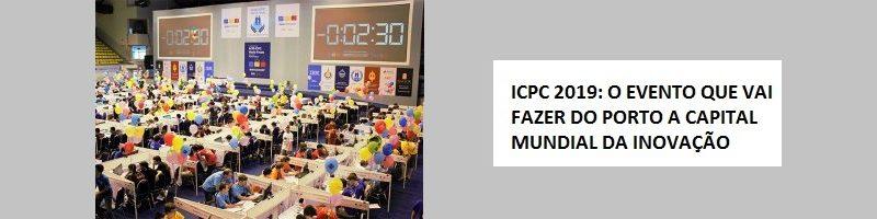 ICPC 2019: O evento que vai fazer do Porto a capital mundial da inovação